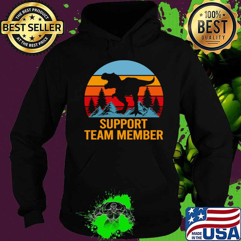 Support Team Member T Shirt - Dinasour Gift Item Tee T-Shirt Hoodie