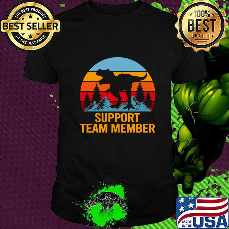 Support Team Member T Shirt - Dinasour Gift Item Tee T-Shirt