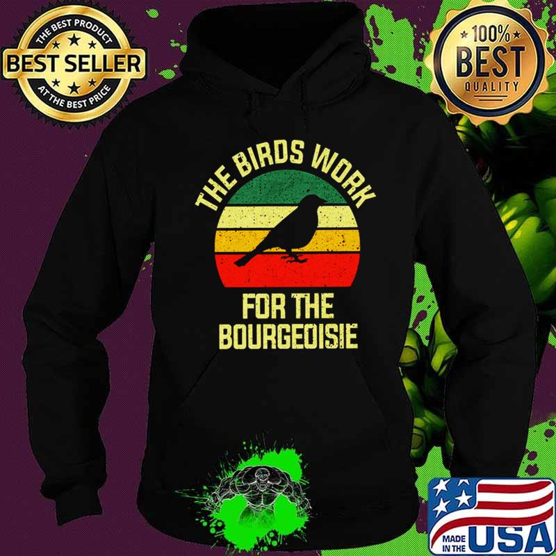 The Birds Work For The Bourgeoisie Conspiracy Theory T-Shirt Hoodie