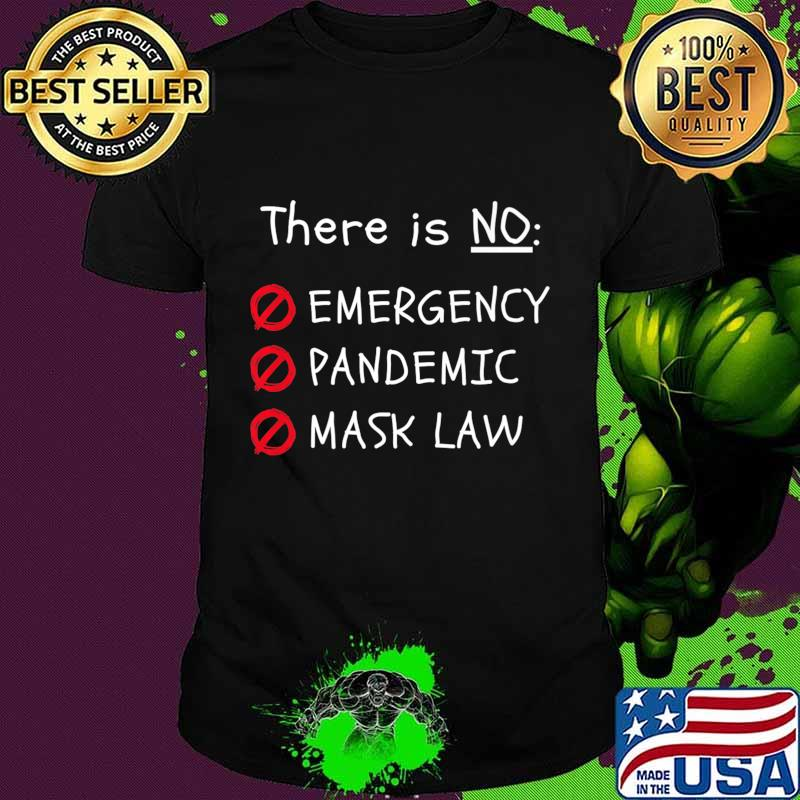 THERE IS NO EMERGENCY, PANDEMIC, MASK LAW Premium T-Shirt