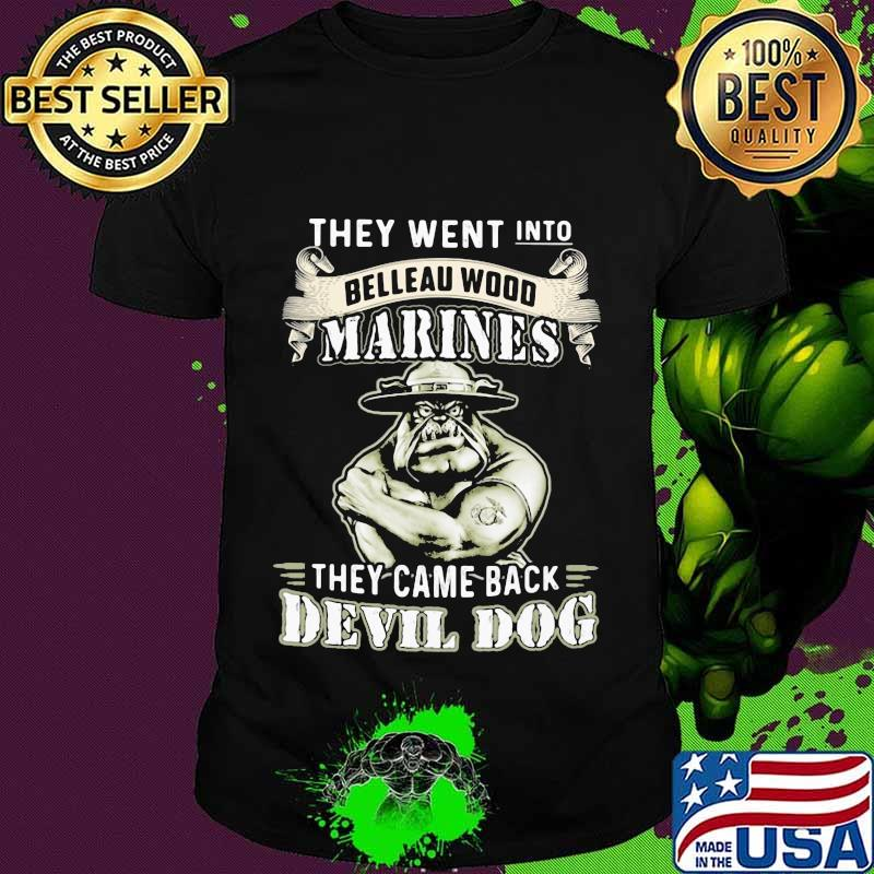 They went into belleau wood marines they came back devil bulldog shirt