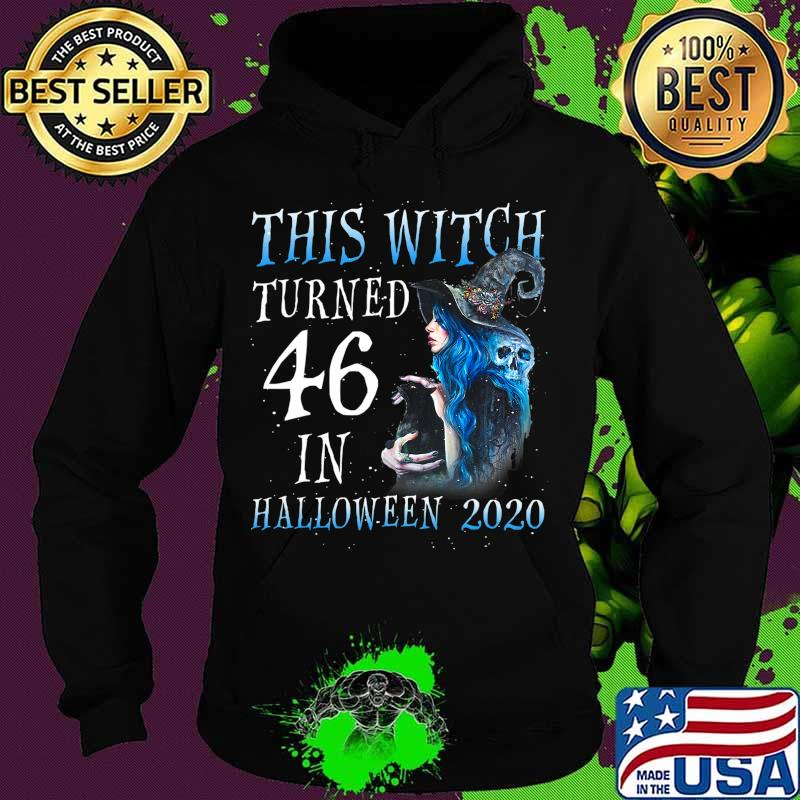 This Witch Turn 46 In Halloween 2020 Halloween Costume T-Shirt Hoodie