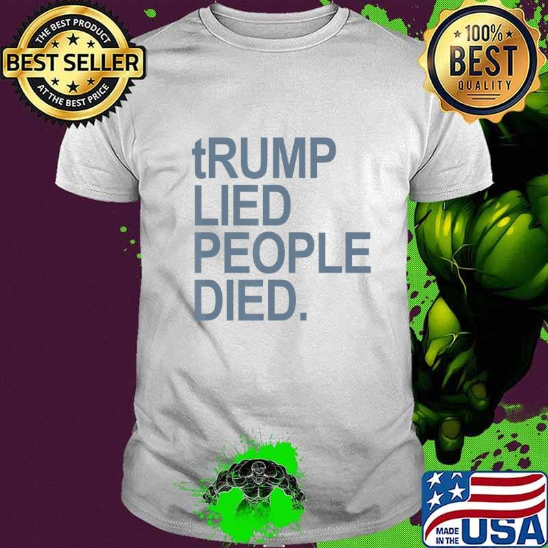 tRUMP LIED PEOPLE DIED (gray - grey) T-Shirt