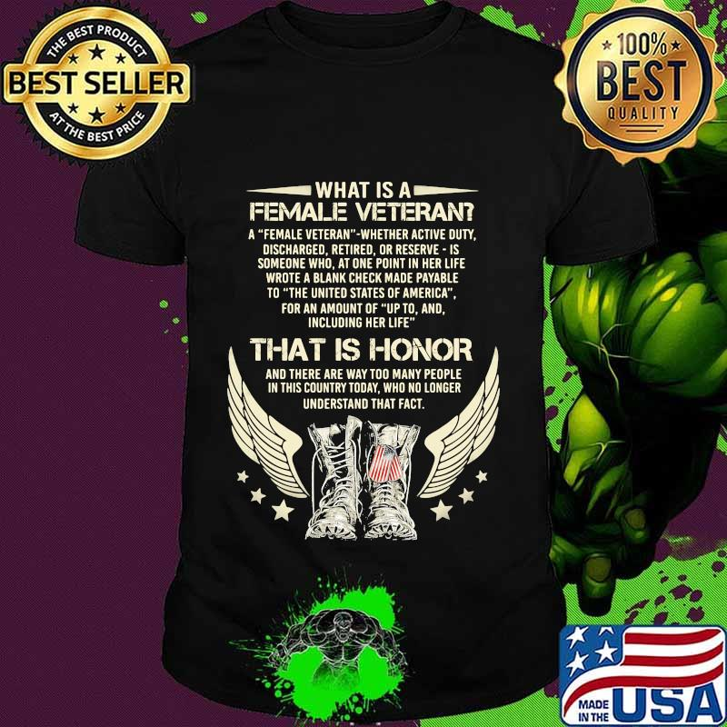 What is a female veteran a female veteran whether active duty discharge retired or reserve is someone who at one point in her life shirt