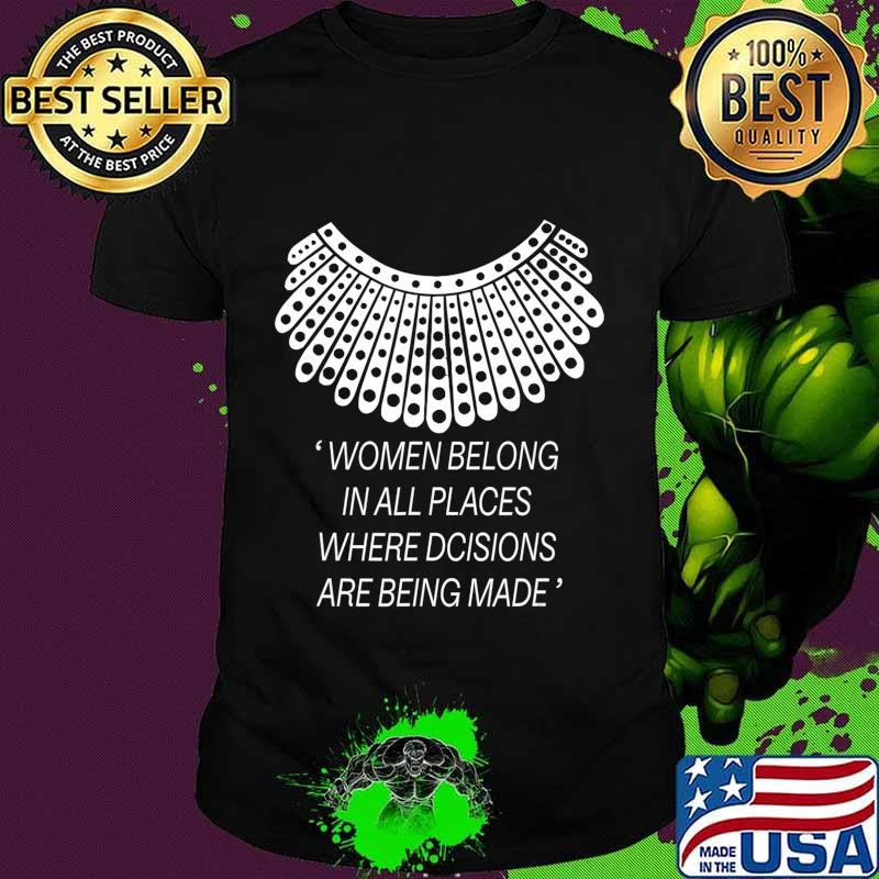 Women belong in all places where decisions are being made T-Shirt