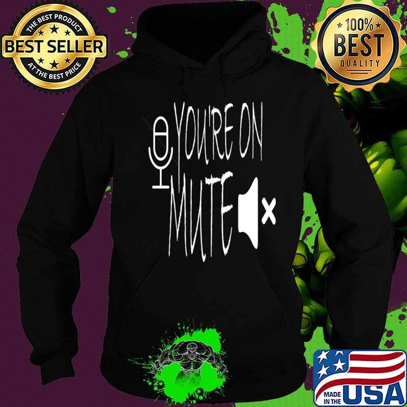 You're on mute zoom work from home s Hoodie