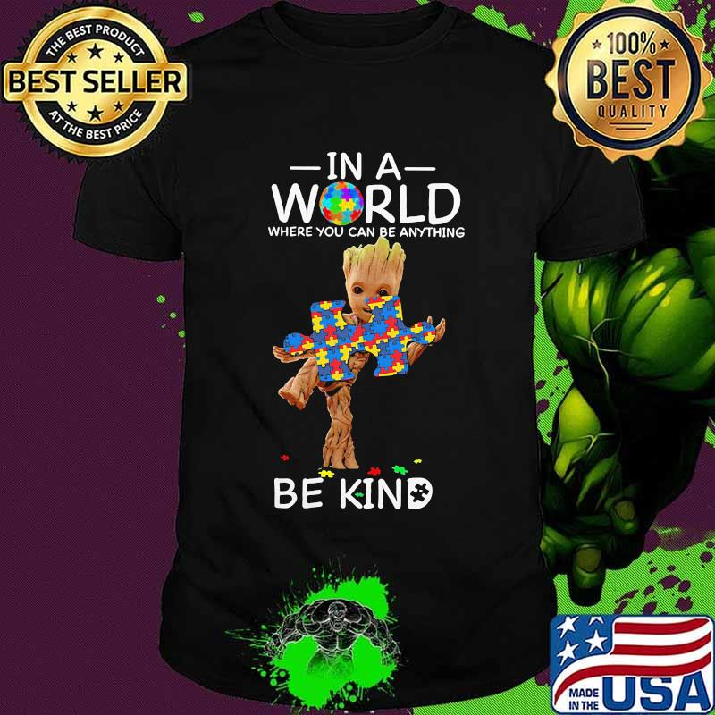 Baby groot autism in a world where you can be anything be kind shirt