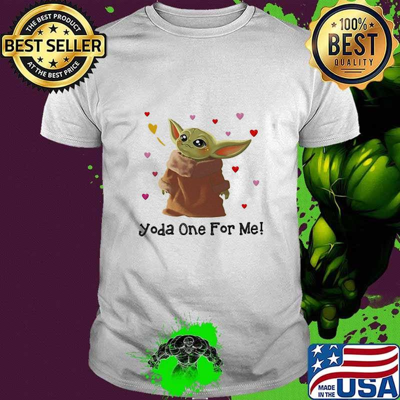 Baby yoda one for me hearts shirt