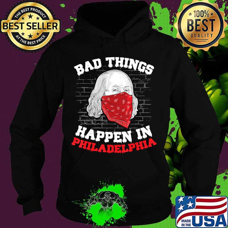 Bad things happen in philadelphia funny presidential debate T-Shirt Hoodie