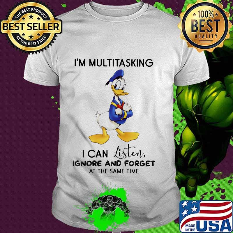 Donald trump i'm multitasking i can listen ignore and forget at the same time shirt