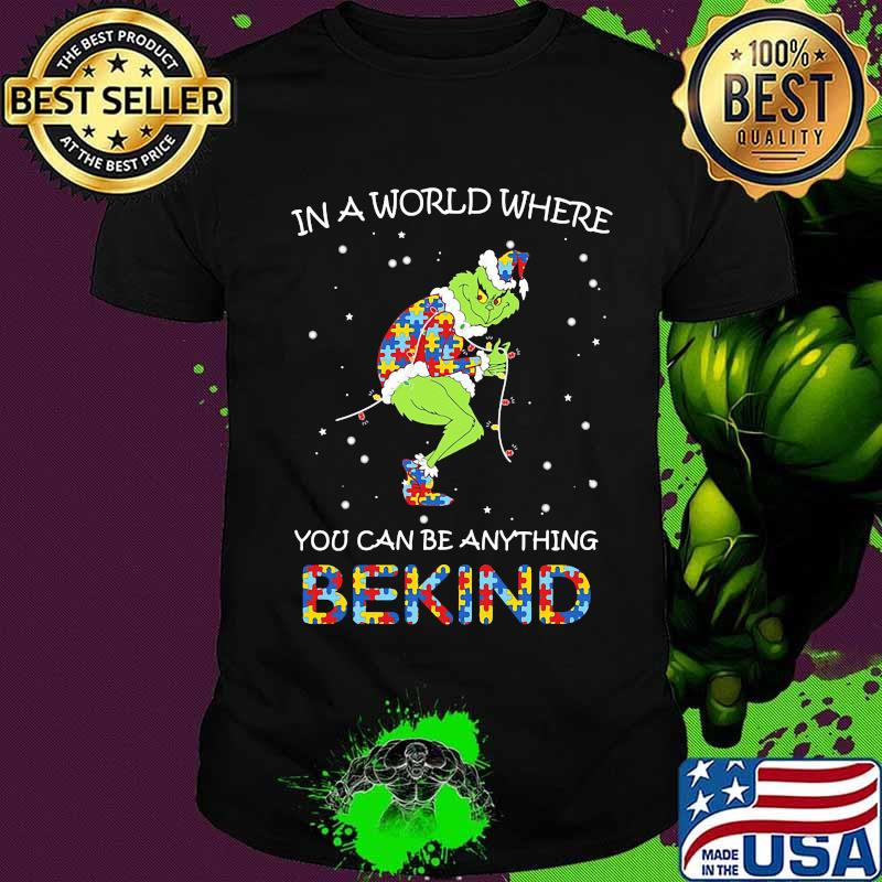 Grinch autism in a world where you can be anything be kind shirt