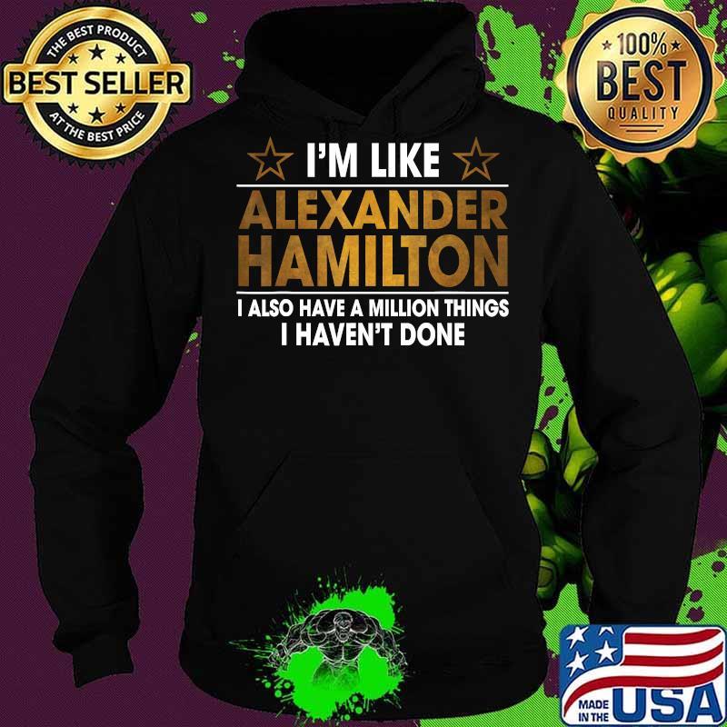 I'm Like Alexander Hamilton T-Shirt Hoodie