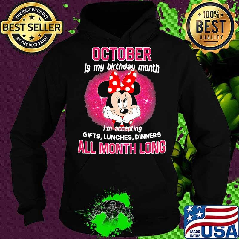 Minnie mouse october is my birthday month i'm accepting gifts lunches dinners all month long s Hoodie