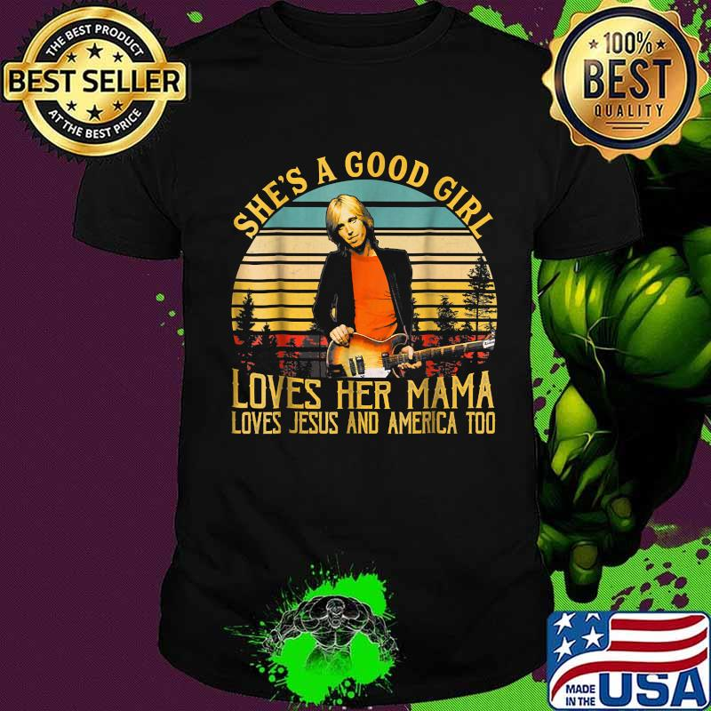 She's a good girl loves her mam lives Jesus and America too vintage shirt