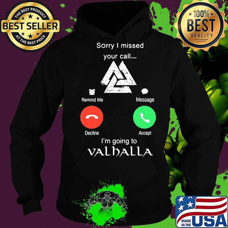 Sorry i missed your call i'm going to valhalla s Hoodie