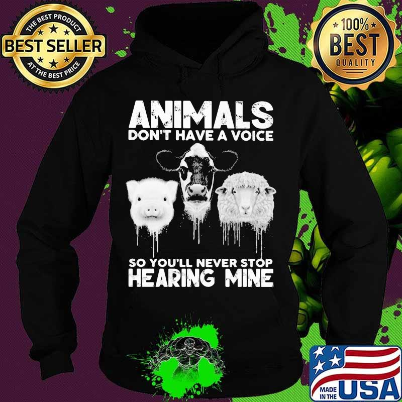 Animals Don't Have A Voice So You'll Never Stop Hearing Mine Dairy Cows Pig Sheep Shirt Hoodie