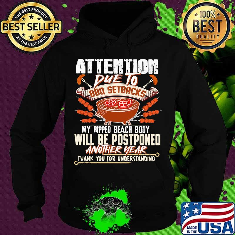 Attention Due To Bbq Setbacks My Ripped Beach Body Will Be Postponed Another Year Shirt Hoodie