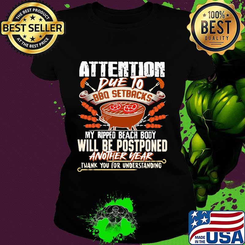 Attention Due To Bbq Setbacks My Ripped Beach Body Will Be Postponed Another Year Shirt Ladies tee