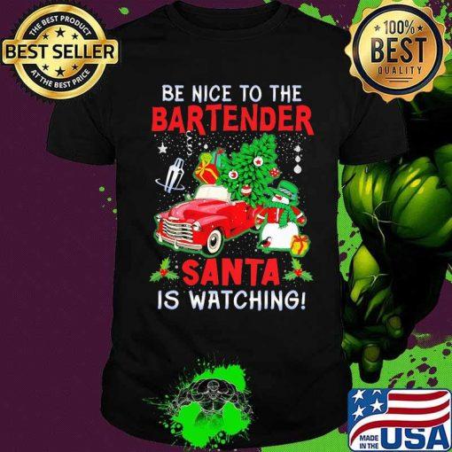 Be Nice To The Bartender Santa Is Watching Car Tree Christmas Shirt