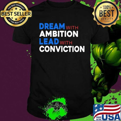 Dream With Ambition Lead With Conviction Election Shirt