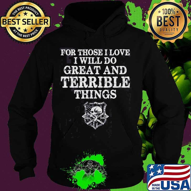 For Those I Love I Will Do Great And Terrible Things Skull American Flag Shirt Hoodie