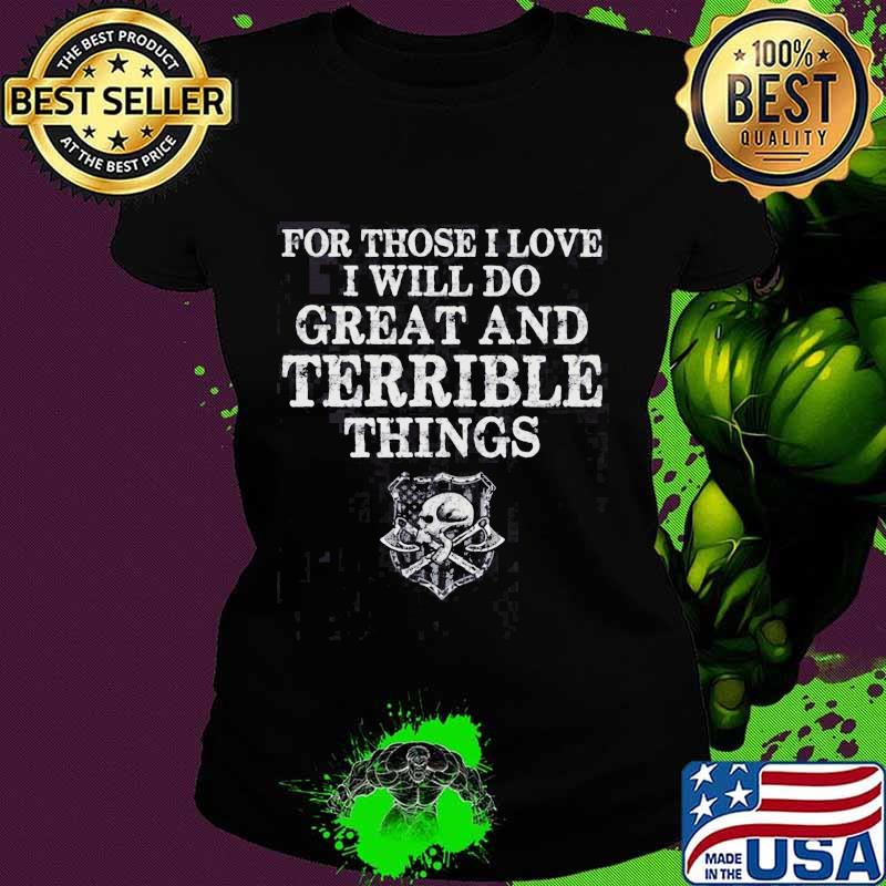For Those I Love I Will Do Great And Terrible Things Skull American Flag Shirt Ladies tee