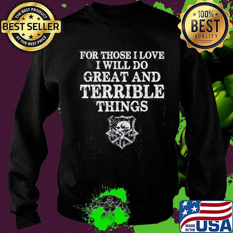 For Those I Love I Will Do Great And Terrible Things Skull American Flag Shirt Sweater