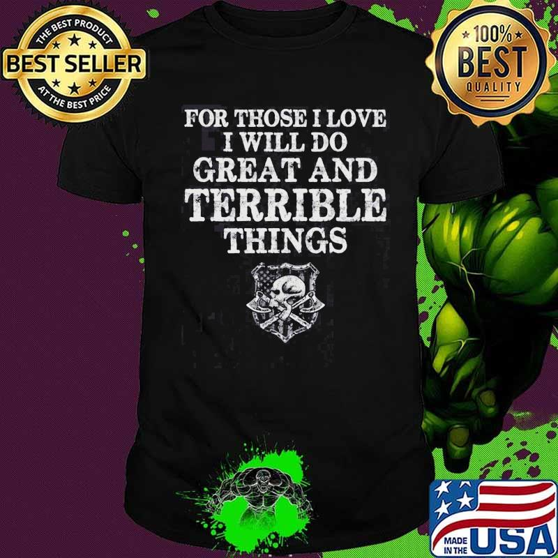For Those I Love I Will Do Great And Terrible Things Skull American Flag Shirt