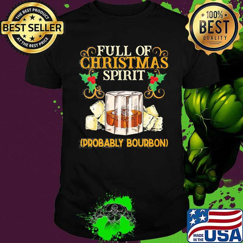Full Of Christmas Spirit Bourbon Christmas Drinking Shirt