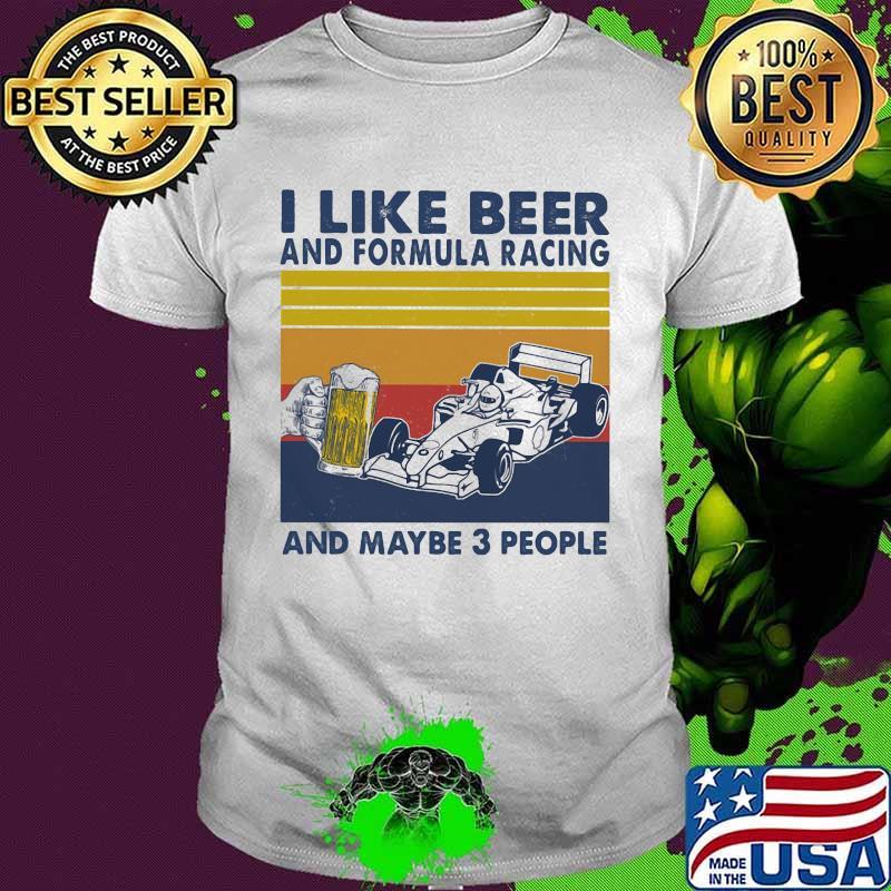 I Like Beer And Formula Racing And Maybe 3 People Vintage Shirt'