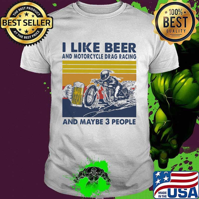 I Like Beer And Motorcycle Drag Racing And Maybe 3 People Vintage Shirt