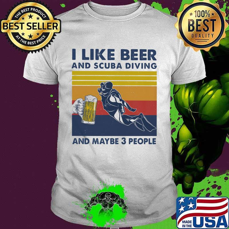 I Like Beer And Scuba Diving And Mabe 3 People Vintage Shirt