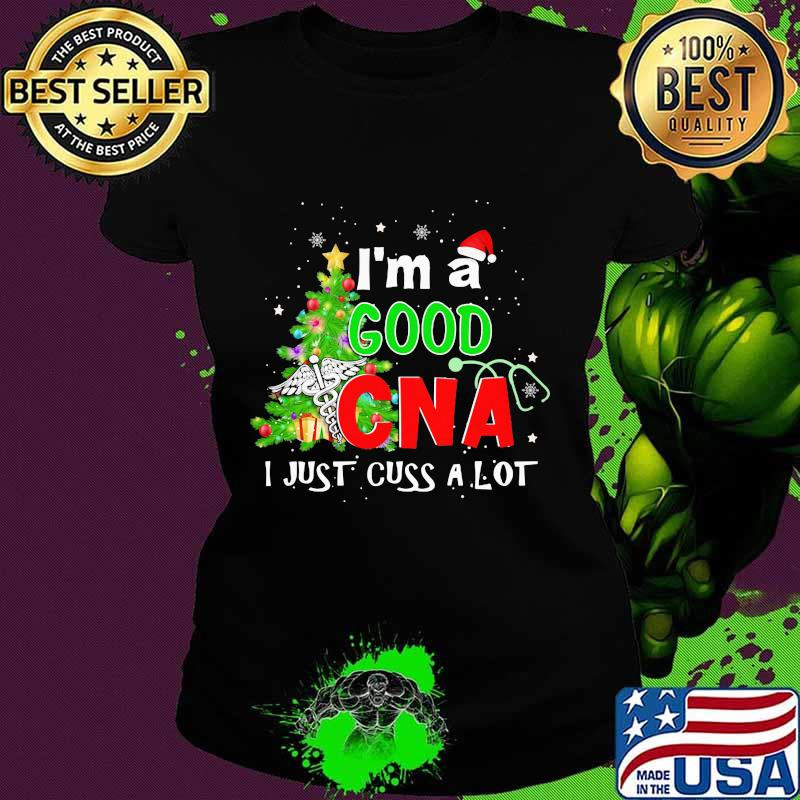 I'm A Good Can I Just Cuss A Lot Logo Smt Christmas Tree Merry Xmas Shirt Ladies tee