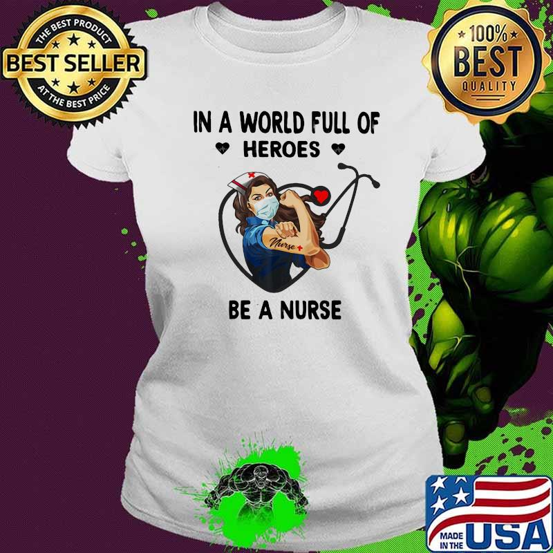 In A World Full Of Heroes Be A Nurse Woman Shirt Ladies tee