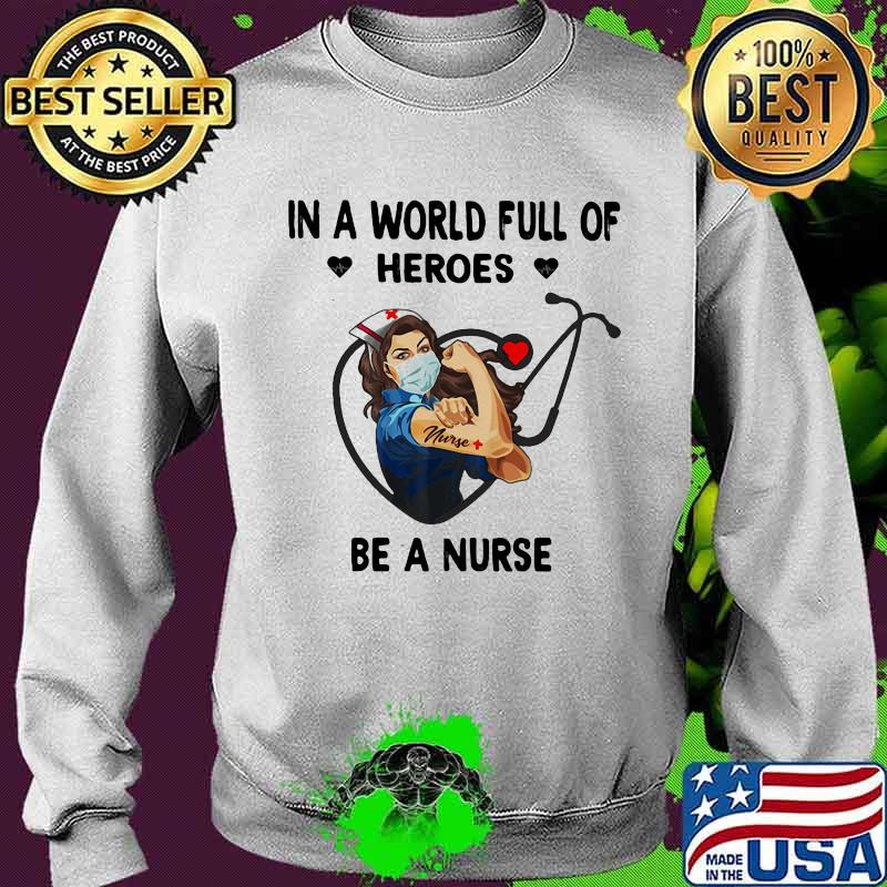 In A World Full Of Heroes Be A Nurse Woman Shirt Sweater