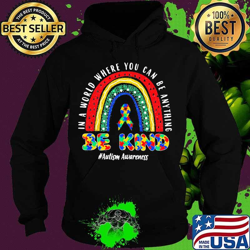 In A World Where You Can Be Anything Be Kind Autism Awareness Ribbon Colors Shirt Hoodie