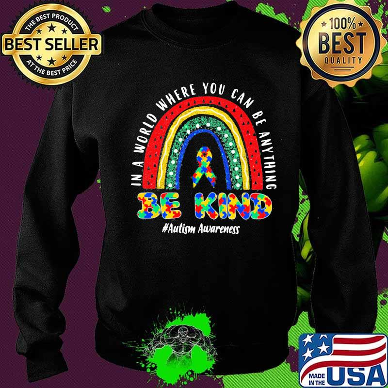 In A World Where You Can Be Anything Be Kind Autism Awareness Ribbon Colors Shirt Sweater