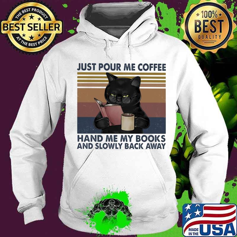 Just Pour Me Coffee Hand Me My Books And Slowly Back Away Black Cat Vintage Shirt Hoodie