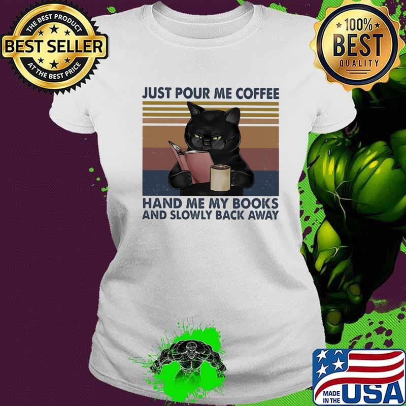 Just Pour Me Coffee Hand Me My Books And Slowly Back Away Black Cat Vintage Shirt Ladies tee