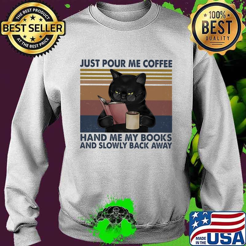 Just Pour Me Coffee Hand Me My Books And Slowly Back Away Black Cat Vintage Shirt Sweater