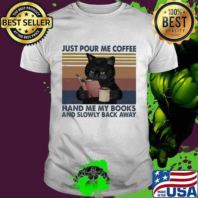 Just Pour Me Coffee Hand Me My Books And Slowly Back Away Black Cat Vintage Shirt