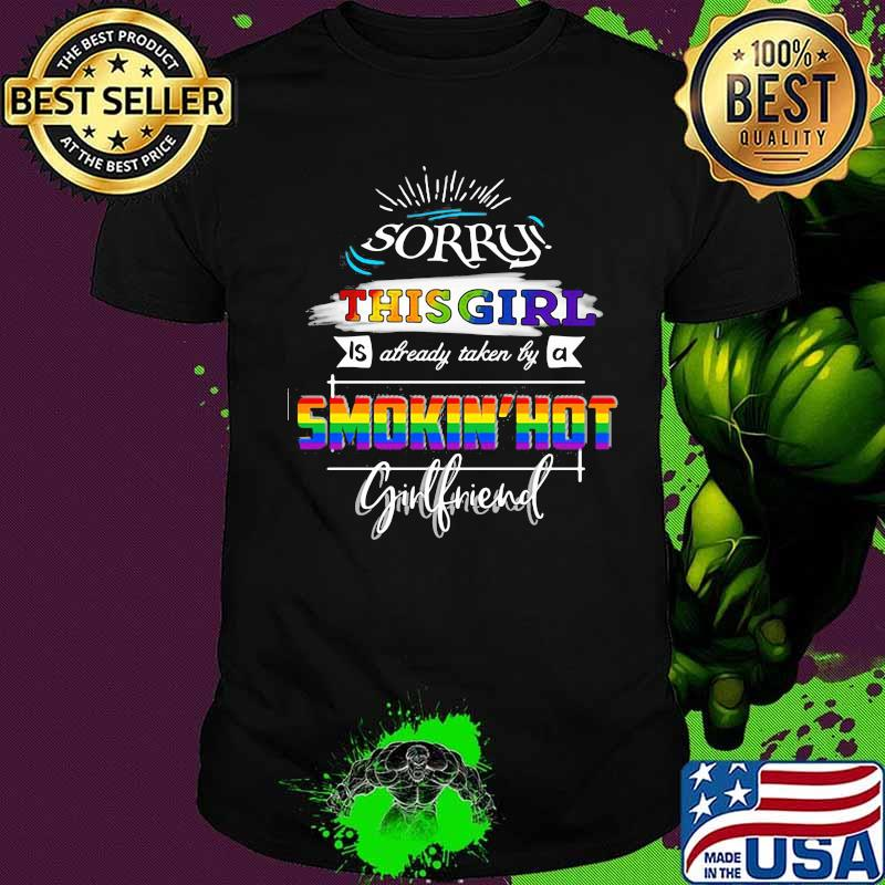 Lgbt sorry this girl is already taken by a smokin hot girl friend shirt