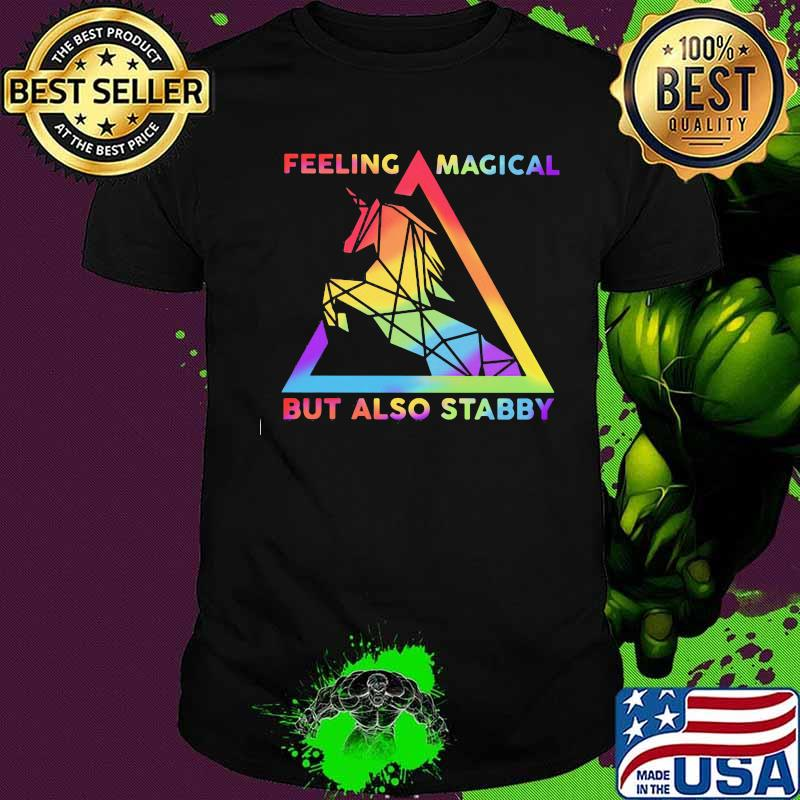 Lgbt unicorn feeling magical but also stabby shirt