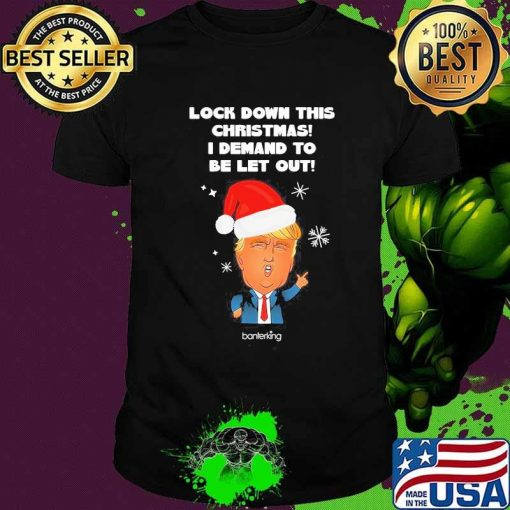 Loch Sown This Christmas I Demand To Be Let Our Donald Trump Hat Santa Xmas Shirt