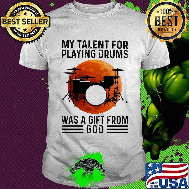 My Talent For Playing Drums Was A Gift From God Moon Blood Halloween Shirt