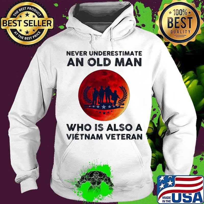 Never Underestimate An Old Man Who Is Also A Vietnam Veteran Moon Blood Shirt Hoodie