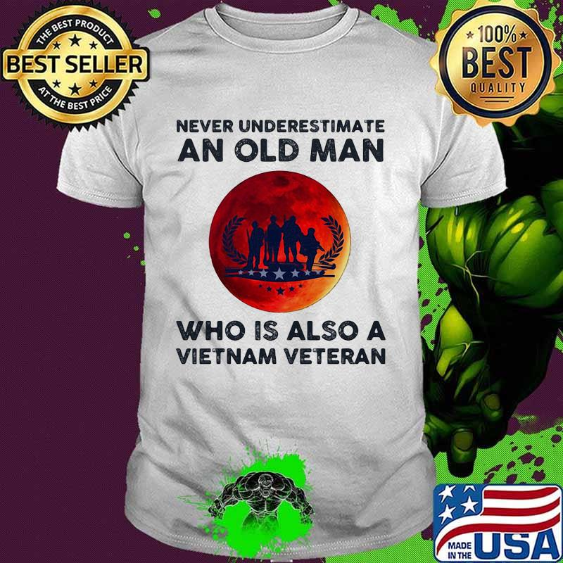 Never Underestimate An Old Man Who Is Also A Vietnam Veteran Moon Blood Shirt