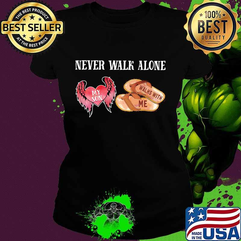 Never Walk Alone My Son Heart Walhs With Me Shirt Ladies tee