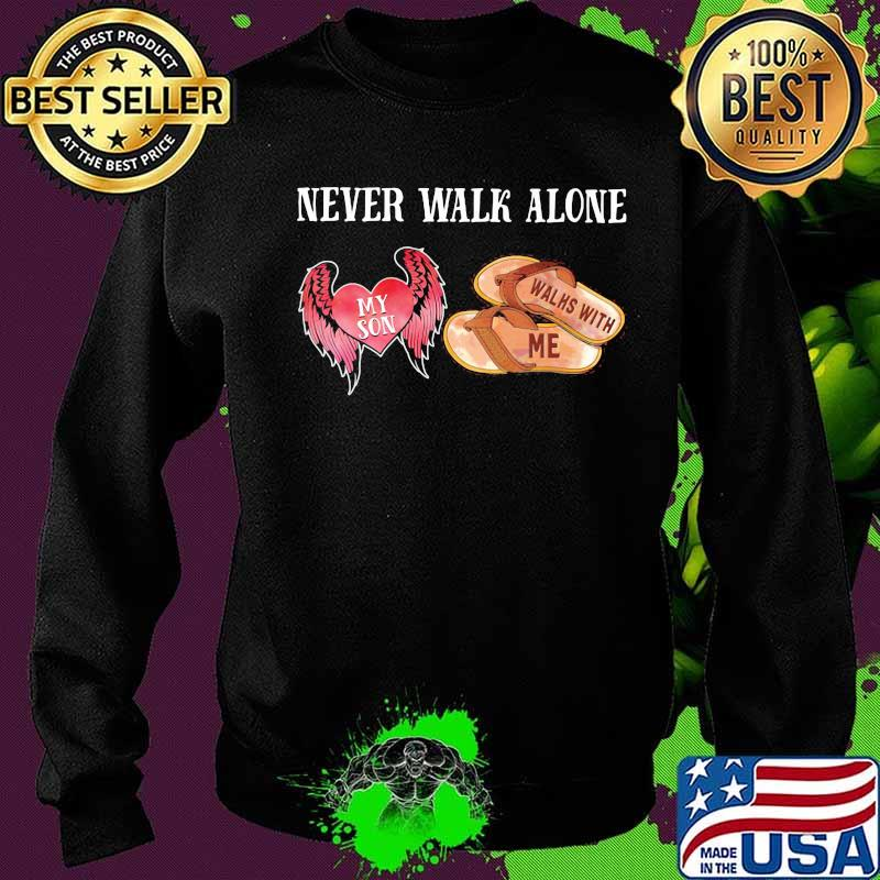 Never Walk Alone My Son Heart Walhs With Me Shirt Sweater