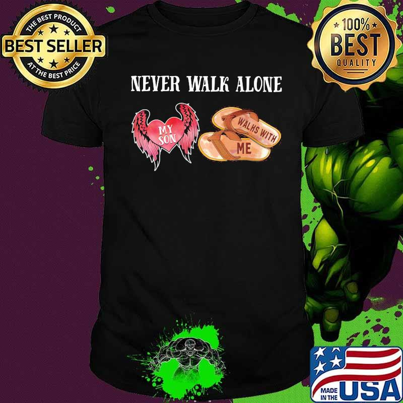 Never Walk Alone My Son Heart Walhs With Me Shirt